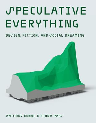 Speculative Everything By Dunne, Anthony/ Raby, Fiona