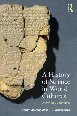 A History of Science in World Cultures By Montgomery, Scott/ Kumar, Alok