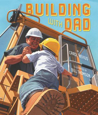Building With Dad By Nevius, Carol/ Thomson, Bill (ILT)